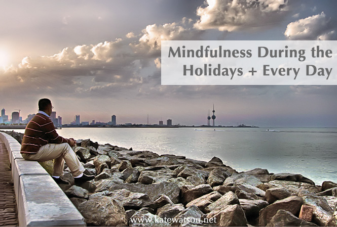 MIndfulness During the Holidays and Every Day