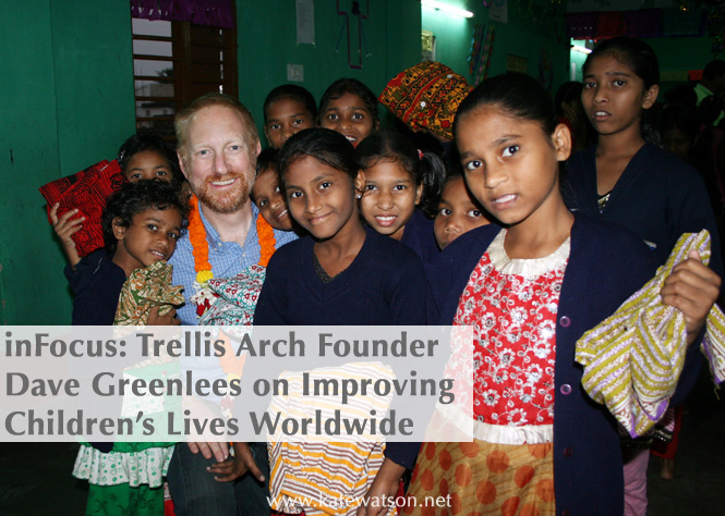 Trellis Arch founder Dave Greenlees on improving the lives of children worldwide