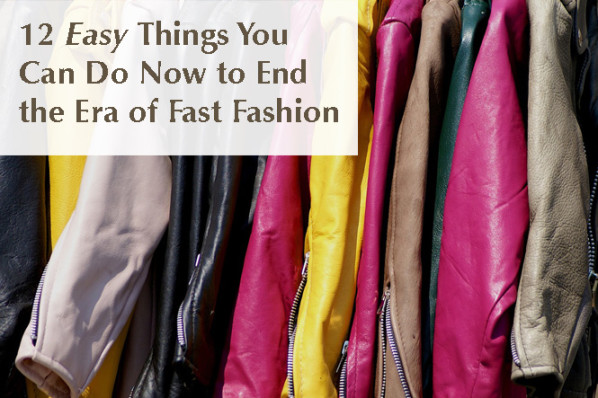 12 Easy Things You Can Do Now to End Fast Fashion