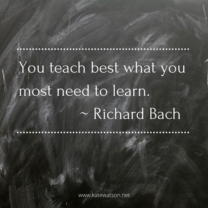 you-teach-best-what-you-most-need-to-learn