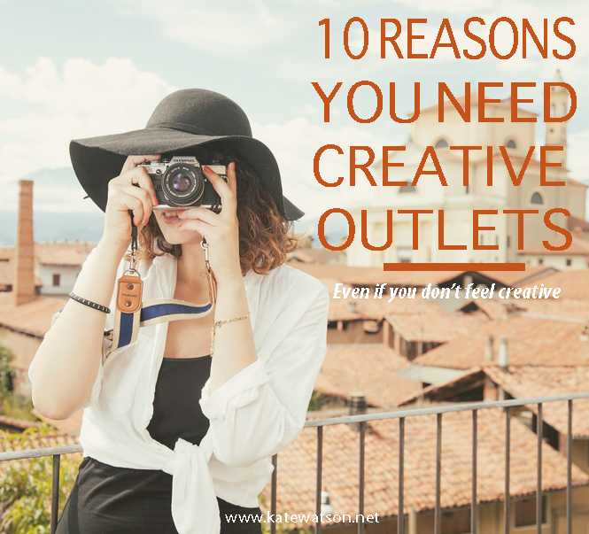 10 Reasons You Need Creative Outlets - Even If You Don