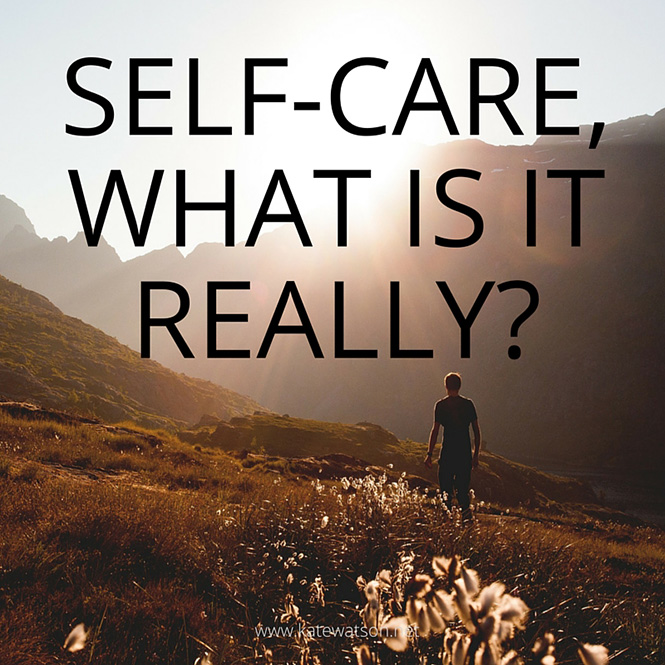 Self-Care, What is it, Really?